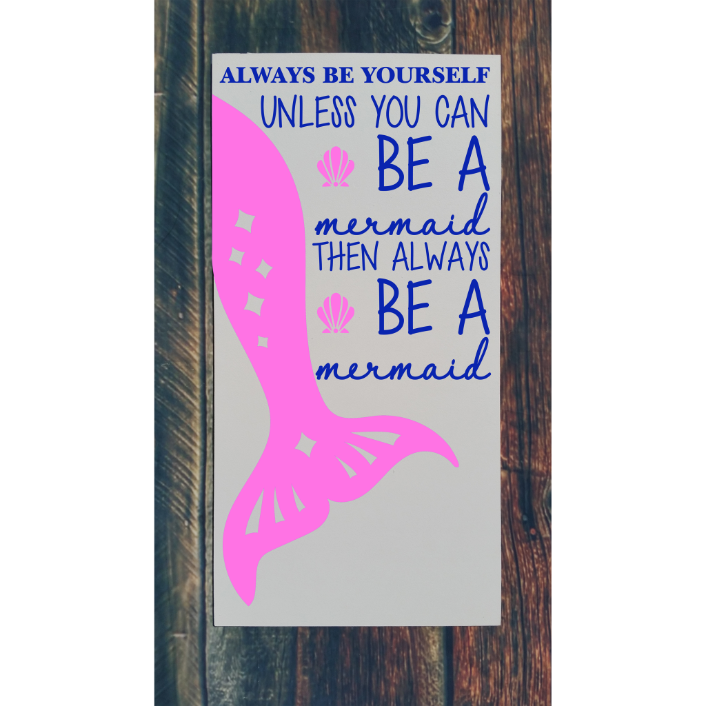"""""""Always be yourself unless you can be a mermaid then always be a mermaid"""" with mermaid tail on 12x24 board"""