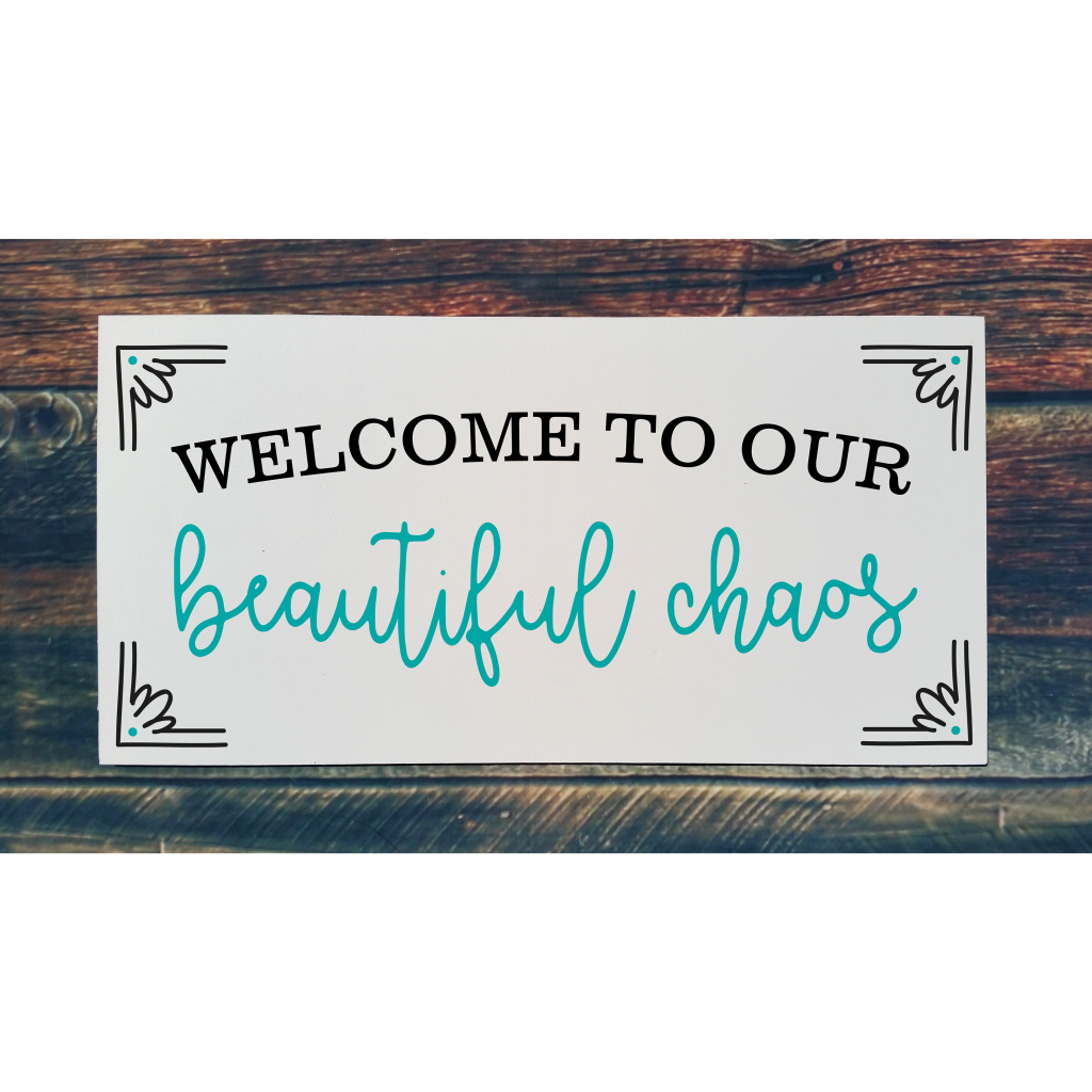 """""""Welcome to our beautiful chaos"""" on 24x12 board"""