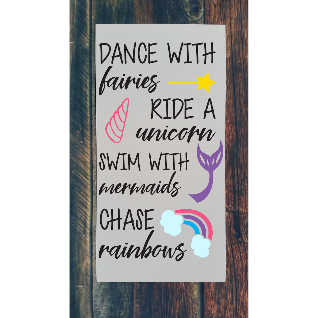 """""""Dance with fairies ride a unicorn swim with mermaids chase rainbows"""" with wand, unicorn horn, mermaid tail, and rainbow on 12x24 board"""