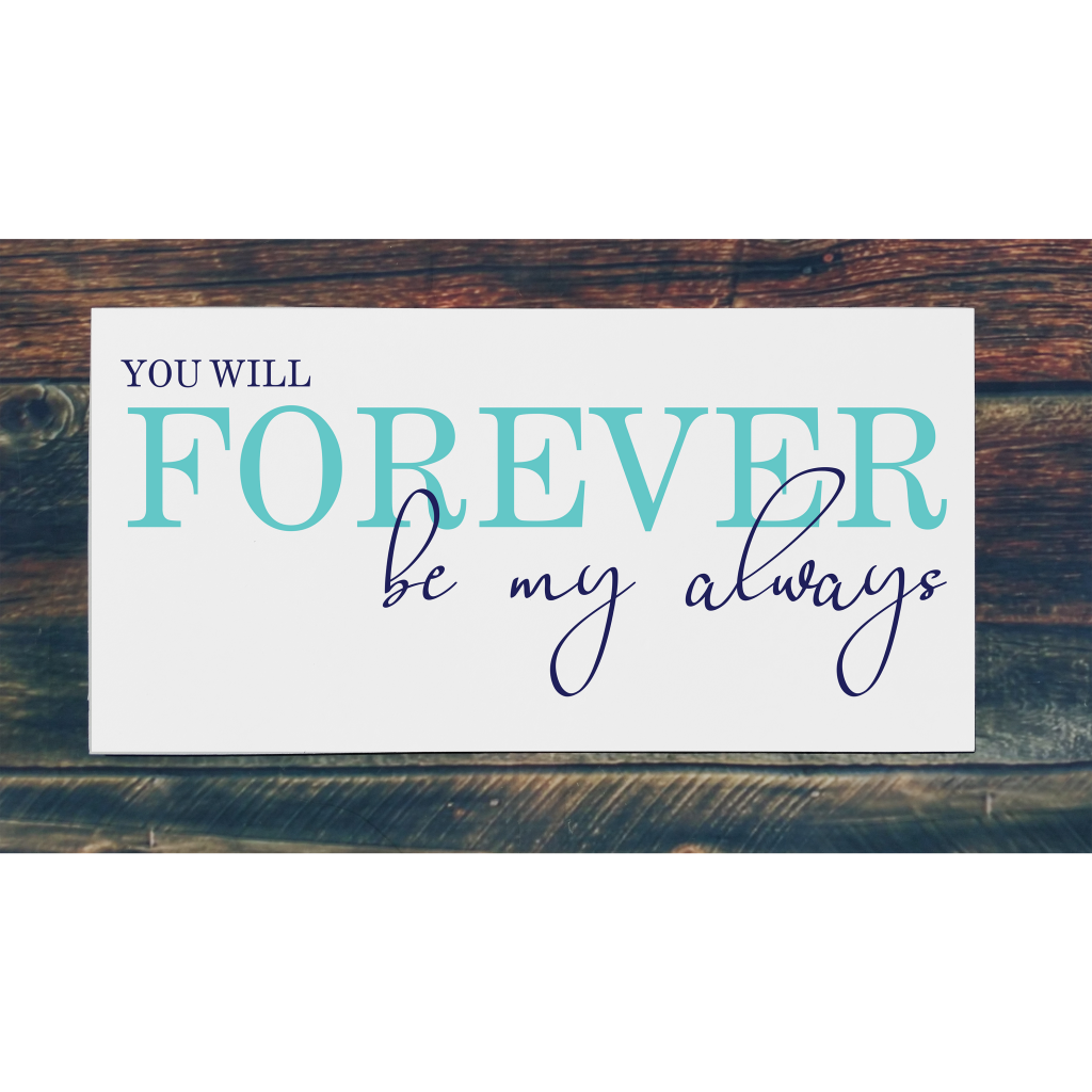 """""""You will forever be my always"""" on 24x12 board"""