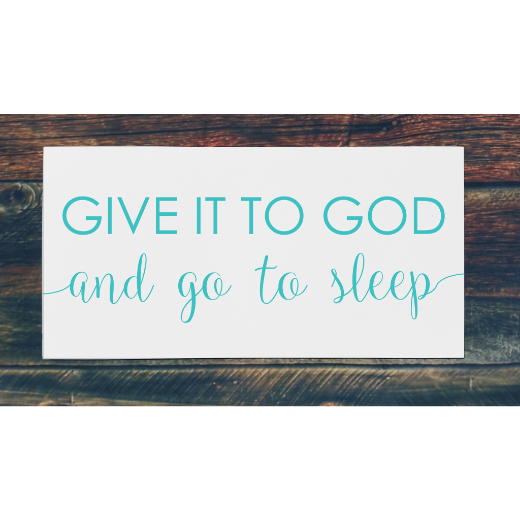 """""""Give it to god and go to sleep"""" on 24x12 board"""