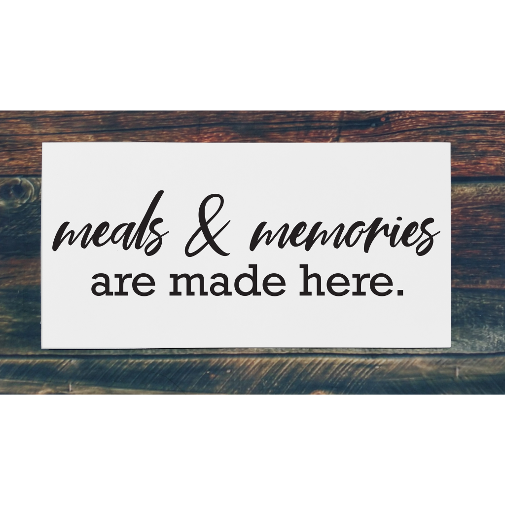 meals and memories are made here on 24x12 board