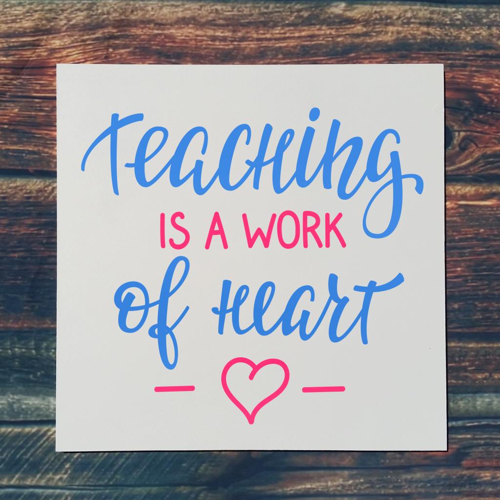 Teaching is a work of heart on 16x16 board